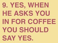 Unless he's a serial killer. Or makes bad coffee.