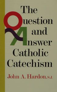 THE QUESTION AND ANSWER CATHOLIC CATECHISM by John A. Hardon, S.J. $16.99