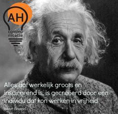 Alles dat werkelijk groots en inspirerend is, is gecreëerd door een individu dat kon werken in vrijheid - Albert Einstein