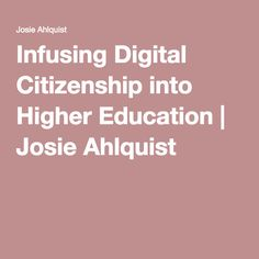 Infusing Digital Citizenship into Higher Education | Josie Ahlquist