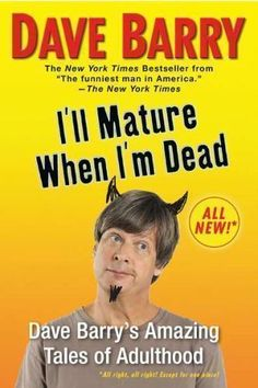 I'll Mature When I'm Dead: Dave Barry's Amazing Tales of Adulthood / Dave Barry