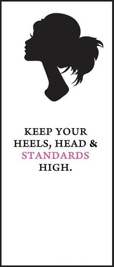 Keep your head, heels and standards high