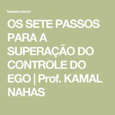OS SETE PASSOS PARA A SUPERAÇÃO DO CONTROLE DO EGO | Prof. KAMAL NAHAS