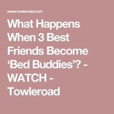 What Happens When 3 Best Friends Become 'Bed Buddies'? - WATCH - Towleroad