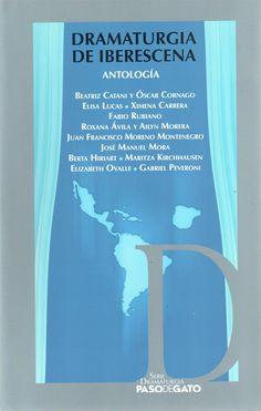 TÍTULO: Dramaturgia de iberescena: antología AUTOR: Catani, Beatriz; Cornago, Óscar; Lucas, Elisa; Carrera, Ximena CÓDIGO: 869.028/C36/2012