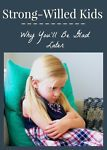 Strong-Willed Kids...Why You'll Be Glad Later