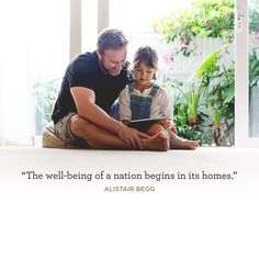 """""""The well-being of a nation begins in its homes."""" –Alistair Begg"""