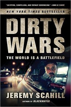 Dirty Wars: The World Is a Battlefield by Jeremy Scahill is a New York Times and Washington Post bestseller. The top investigative journalism book of 2013.
