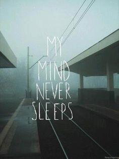 my mind never sleeps