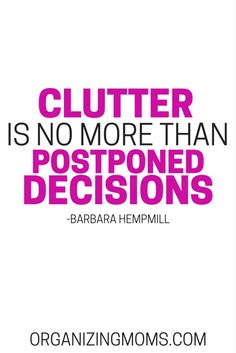 Clutter is no more than postponed decisions. – Barbara Hemphill - Home Cleaning Hacks Great Quotes, Me Quotes, Inspirational Quotes, Wisdom Quotes, Motivational, Planners, Clutter Solutions, Clutter Control, Declutter Your Life