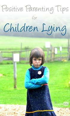 How to manage children lying Positive parenting tips.
