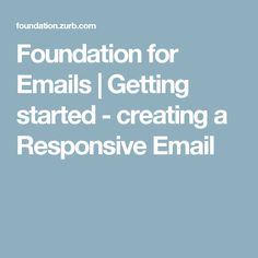 Foundation for Emails | Getting started - creating a Responsive Email
