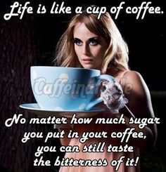 Life is like a cup of coffee!