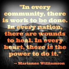 In every community... Marianne Williamson