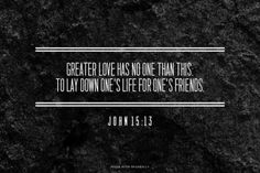 Greater love has no one than this: to lay down one's life for one's friends. Amen! www.reachavillage.org