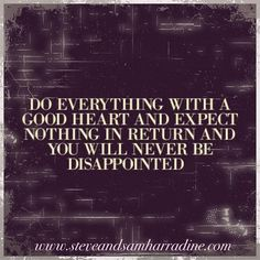 Do everything with a good heart and expect nothing in return and you will never be disappointed!  #value #givevalue #entrepreneur #entrepreneurforlife #laptoplifestyle #goodheart #l4l #l4like #makeachange #changetheworld #changetheworldforthebetter #workfromhome #workforyourself #attractionmarketing #marketing #lifeisgood