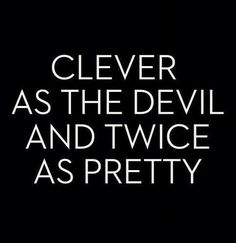 Slytherin clever as the devil and twice as pretty Sassy Quotes, Quotes To Live By, Me Quotes, Qoutes, Queen Quotes, Devil Quotes, Selfie Quotes, Bitch Quotes, Girl Quotes