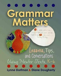 Grammar Matters: Lessons, Tips, and Conversations Using Mentor Texts, K-6