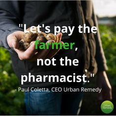 """Let's pay the farmer, not the pharmacist."" - Paul Coletta, CEO Urban Remedy. Over many years, Big Food has negatively impacted both people and the planet by focusing on centralization, efficiency, and engineering food systems to increase profits. Big Food is largely focused on lengthening shelf life, but when you increase shelf life, you often do it to the detriment of nutritional value and the environment. Inspirational quotes 