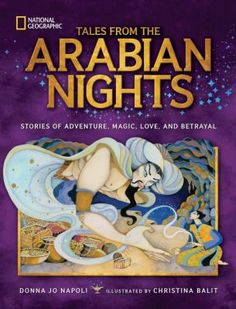 Tales From the Arabian Nights: Stories of Adventure, Magic, Love, and Betrayal: Donna Jo Napoli, Christina Balit Arabian Nights Stories, Sinbad The Sailor, Mythology Books, Story Poems, National Geographic Kids, Thing 1, Penguin Random House, Retelling, I Love Books