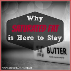 http://www.homemademommy.net/2012/11/why-saturated-fat-is-here-to-stay.html  Why Saturated Fat Is Here to Stay