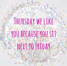 I hope everyone had an absolutely FABULOUS Thursday!