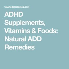 ADHD Supplements, Vitamins & Foods: Natural ADD Remedies