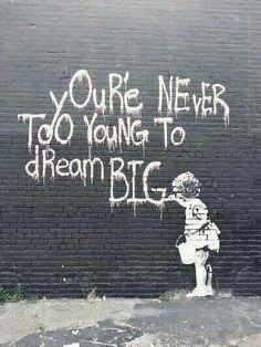 'You're never too young to dream big', graffiti art, street art, Banksy. Street Art Quotes, Graffiti Quotes, Street Art Graffiti, Banksy Quotes, Banksy Art, Bansky, Art Japonais, Stencil Art, Brighten Your Day