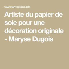 Artiste du papier de soie pour une décoration originale - Maryse Dugois