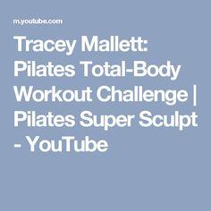 Tracey Mallett: Pilates Total-Body Workout Challenge | Pilates Super Sculpt - YouTube