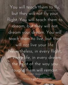 Parenting tips, teach your children to fly, Mother Teresa quotes Mother Theresa Quotes, Mother Teresa, Mother Quotes, Mother Mother, Mommy Quotes, Son Quotes, Life Quotes, Family Quotes, Child Quotes