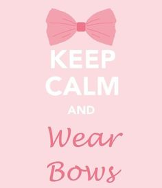 keep calm and wear bows