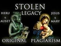 "Stolen LEGACY... Refund needed....!! Spirituality downgraded to a ""religion"" by taxation, European (Greek and Roman domination), racial executions and male homosexuality, creates a society to produce a white mother (with little to no spiritual power), and her son copied after the original ""first Christ"" - HERU!"