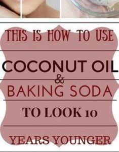 Heavy Weight Life | THIS IS HOW TO USE COCONUT OIL AND BAKING SODA TO LOOK 10 YEARS YOUNGER