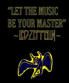 "☯☮ॐ American Hippie Classic Rock Music  Led Zeppelin lyrics "" Let the music be your master"""