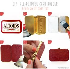 DIY: All-Purpose Card Holder From An Altoids Tin. I always save these tins for 'rainy day' projects and can't wait to try this one. Great place to stash your iPod earphones, lipstick, credit cards. I love this DIY!