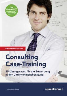 Tanja Reineke, Ralph Razisberger, Stefan Menden: Das Insider-Dossier: Consulting Case-Training. 30 Übungscases für die Bewerbung in der Unternehmensberatung.