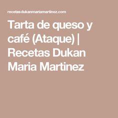 Tarta de queso y café (Ataque) | Recetas Dukan Maria Martinez