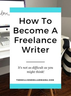 How to become a freelance writer and make money from home - The Million Dollar…