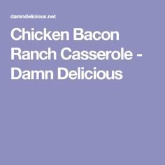 Chicken Bacon Ranch Casserole - Damn Delicious