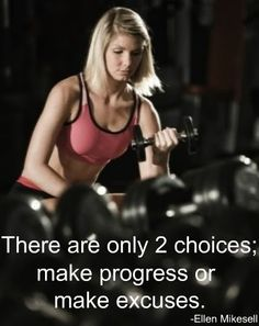 You can progress or excuses!