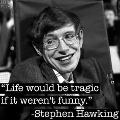 """Life would be tragic if it weren't funny"" - Stephen Hawking 1942-2018 via QuotesPorn on March 14 2018 at 12:09AM"