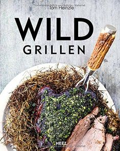 Buy Wild grillen by Tom Heinzle and Read this Book on Kobo's Free Apps. Discover Kobo's Vast Collection of Ebooks and Audiobooks Today - Over 4 Million Titles! Grill N Chill, Steak Cuts, Thing 1, Pulled Pork, How To Dry Basil, Toms, Food And Drink, Herbs, Beef