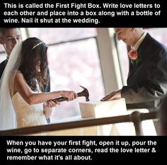 """first fight box"" Write love letters to each other, put them in the box with a bottle of wine and nail it shut. When you have your first fight, open the box, pour the wine and go to separate corners and read the love letters. Remember what its all about."