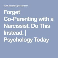 Forget Co-Parenting with a Narcissist. Do This Instead. | Psychology Today