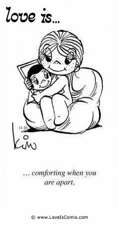 Love Is... comforting when you are apart.