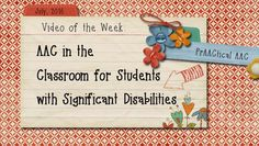 Video of the Week: AAC in the Classroom for Students with Significant Disabilities