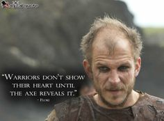 Vikings Floki: Warriors don't show their heart until the axe reveals it.