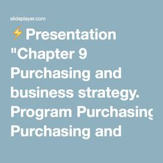 """⚡Presentation """"Chapter 9 Purchasing and business strategy. Program Purchasing and competitive strategy Cost leadership and differentiation Lean manufacturing Integrating."""""""