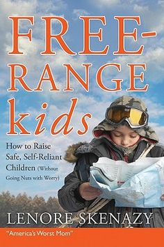 """REALLY good book for parents and teachers on how to raise self-sufficient kids. As she says, we shouldn't be """"child-proofing"""" the world; we should be world-proofing our children."""